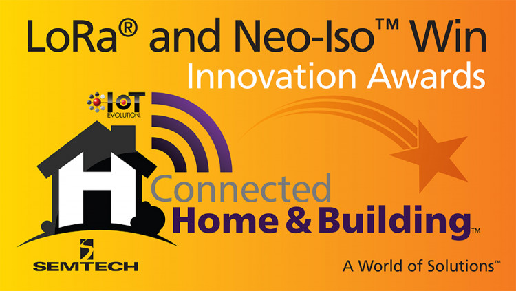Semtech Wins Two Connected Home and Building Awards from IoT Evolution Semtech LoRa® Devices and Wireless RF Technology and Neo-Iso™ Smart Switching Platform Honored for IoT Innovation