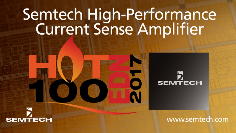 Semtech's High-Performance Current Sense Amplifier Selected for EDN's Hot 100 Products The next-generation current sense amplifier features low power consumption and high accuracy for high-end consumer, enterprise computing, communications, and indust