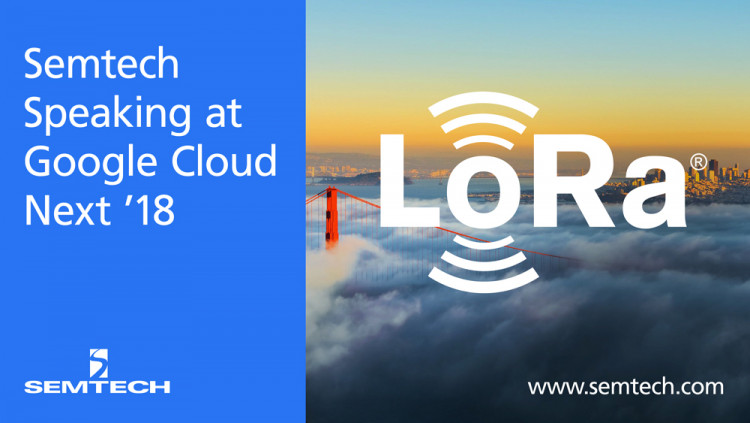 Semtech's LoRa Technology, DNA of IoT, at Google Cloud Next 2018 LoRa Technology expected to be de facto platform for the Internet of Things (IoT)
