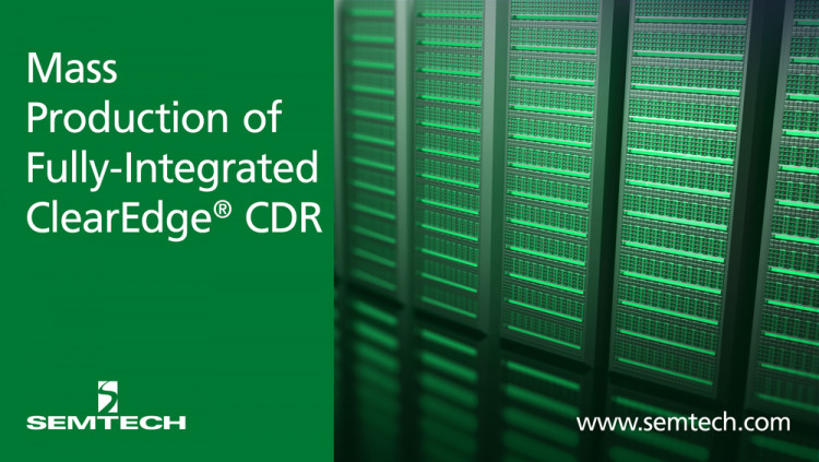 Semtech Announces Volume Production of Fully-Integrated ClearEdge CDR Quad CDR provides industry's lowest power at only 790 mW at maximum, 1.5 Vppse swing
