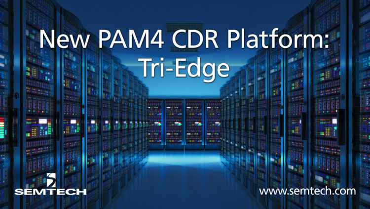Semtech Introduces Tri-Edge, A PAM4 CDR Platform for Data Center Applications Semtech's new Tri-Edge CDR platform to enable low power and cost PAM4 connectivity