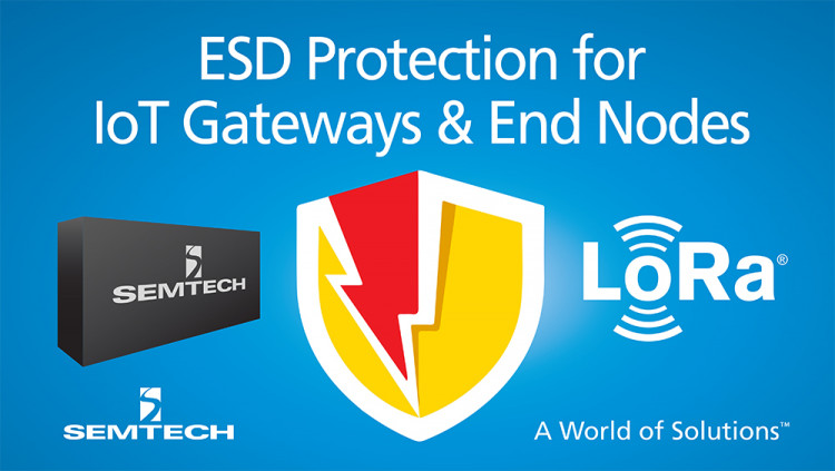 Semtech Circuit Protection Solutions Provide Enhanced Security for LoRa-Enabled IoT Gateways and LoRa-Enabled End Nodes As LoRa wireless transceivers enable the IoT market, new opportunities emerge for Semtech circuit protection solutions