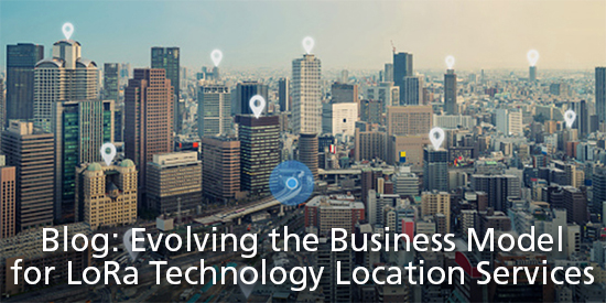 Blog: Evolving the business model for LoRa technology location services.